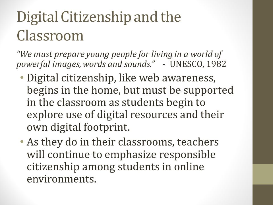 Digital Citizenship and the Classroom We must prepare young people for living in a world of powerful images, words and sounds.