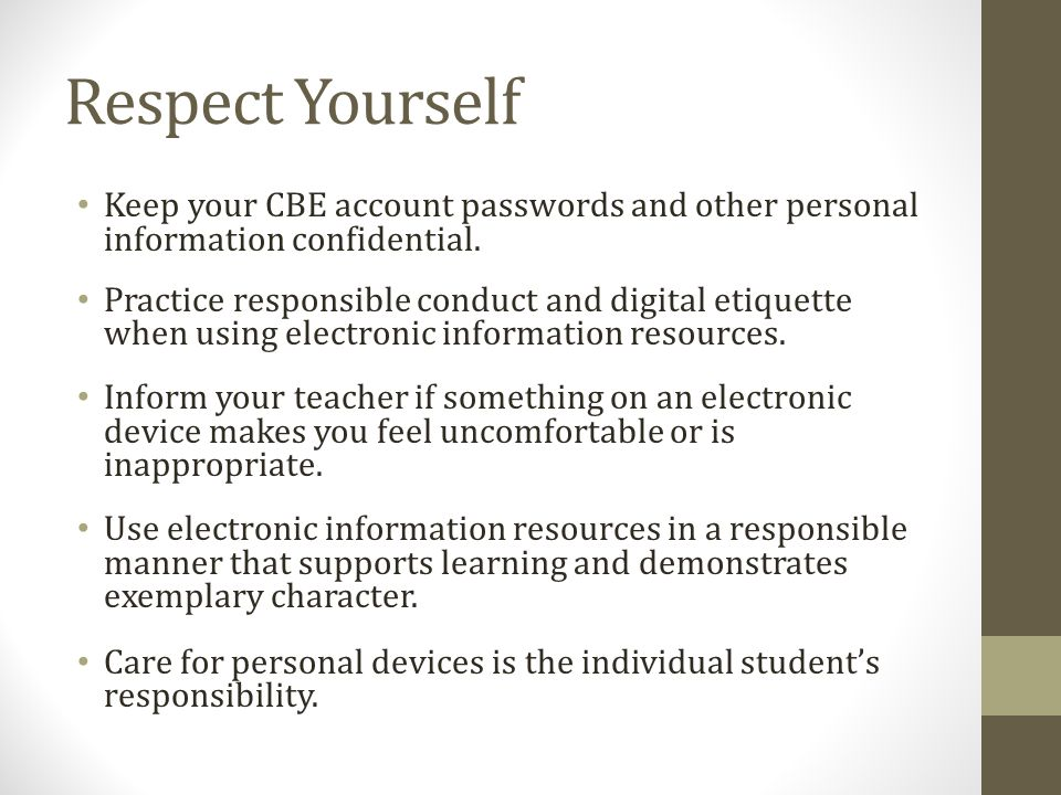 Respect Yourself Keep your CBE account passwords and other personal information confidential.