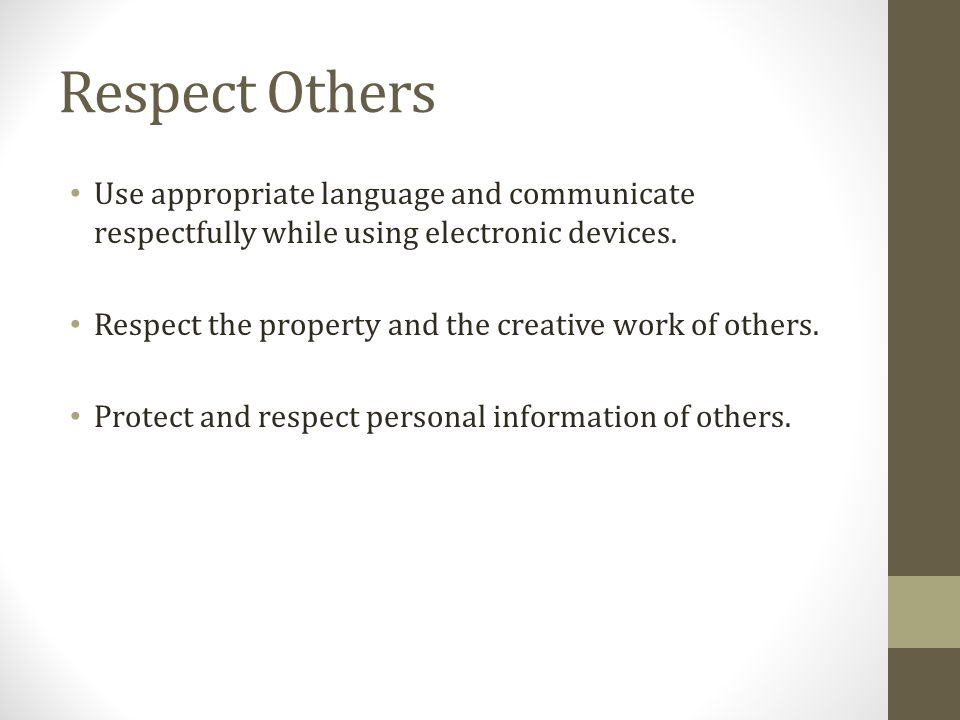 Respect Others Use appropriate language and communicate respectfully while using electronic devices.