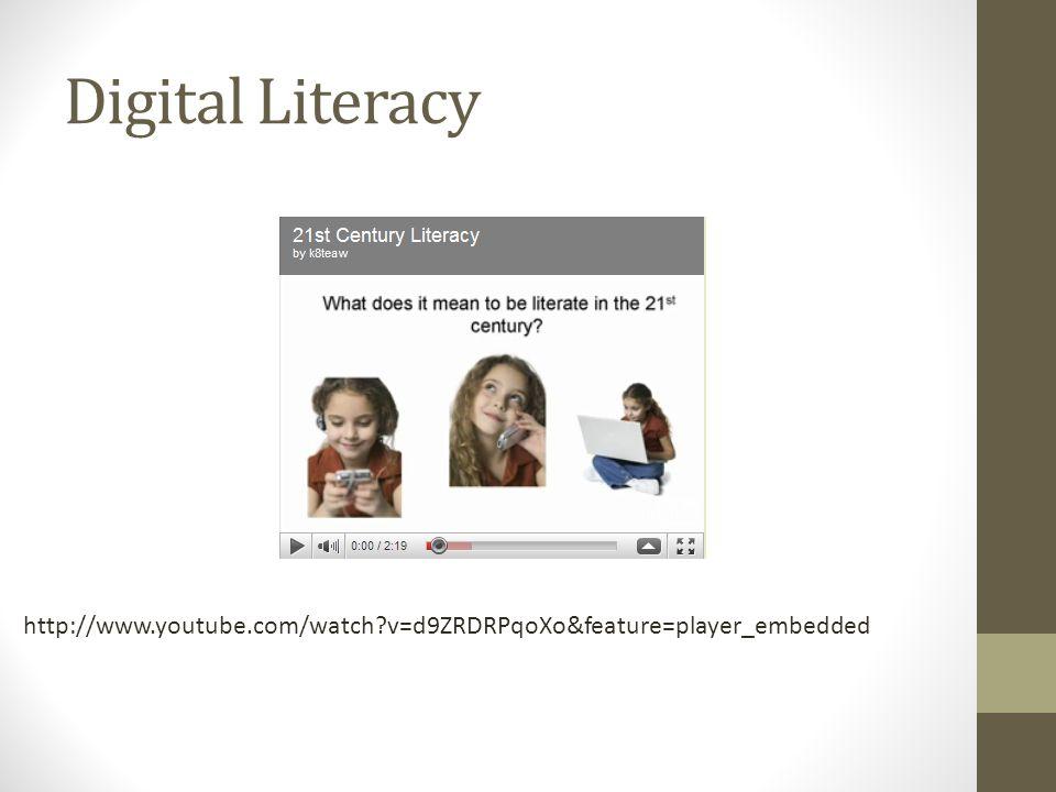 Digital Literacy http://www.youtube.com/watch v=d9ZRDRPqoXo&feature=player_embedded