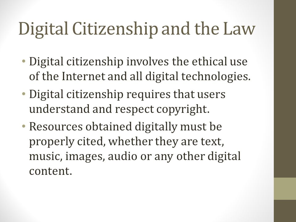 Digital Citizenship and the Law Digital citizenship involves the ethical use of the Internet and all digital technologies.