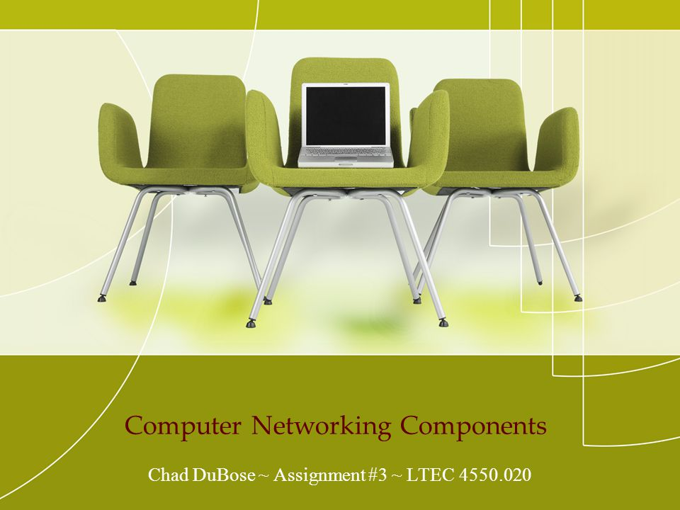Computer Networking Components Chad DuBose ~ Assignment #3 ~ LTEC 4550.020