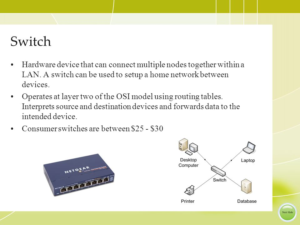 Switch Hardware device that can connect multiple nodes together within a LAN.