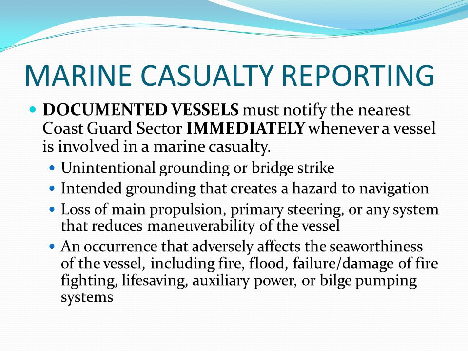 MARINE CASUALTY REPORTING DOCUMENTED VESSELS must notify the nearest Coast Guard Sector IMMEDIATELY whenever a vessel is involved in a marine casualty