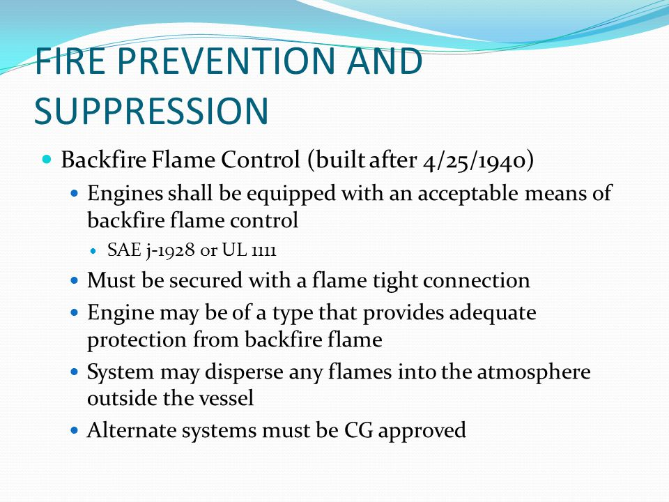 FIRE PREVENTION AND SUPPRESSION Backfire Flame Control (built after 4/25/1940) Engines shall be equipped with an acceptable means of backfire flame co