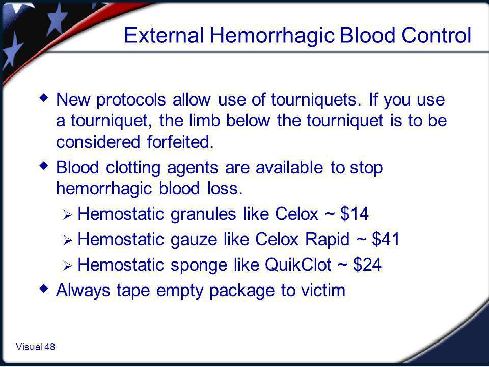 Visual 1.48 Visual 48 External Hemorrhagic Blood Control New protocols allow use of tourniquets. If you use a tourniquet, the limb below the tournique