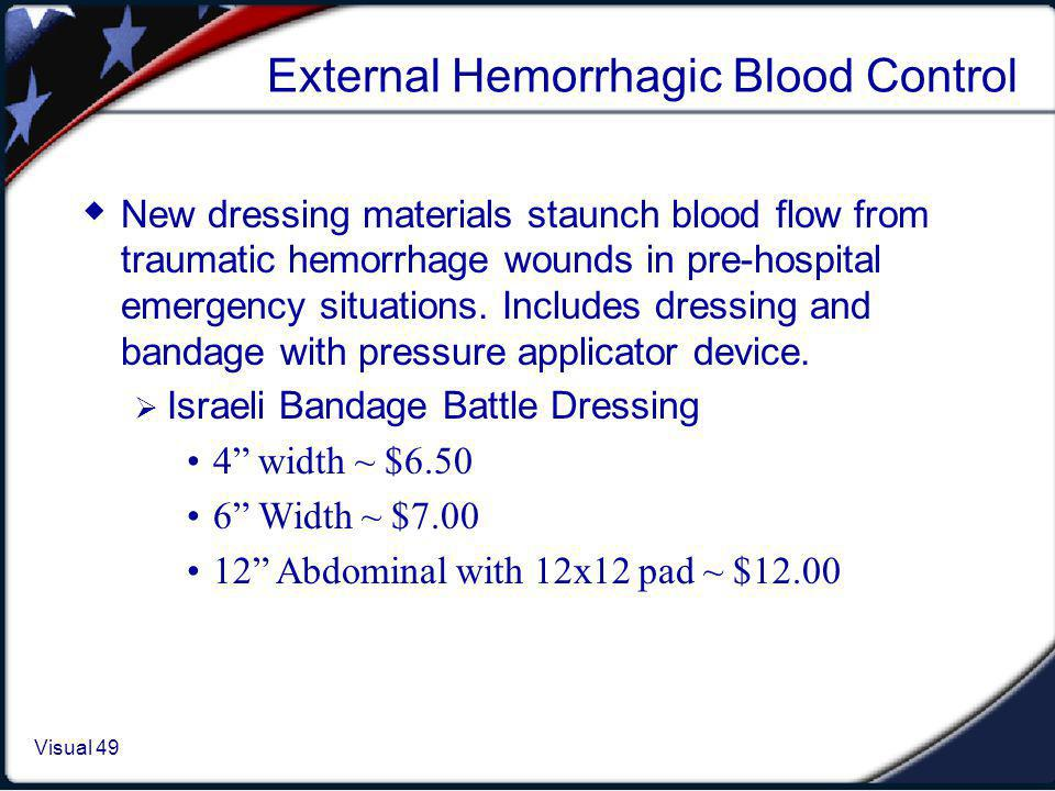 Visual 1.49 Visual 49 External Hemorrhagic Blood Control New dressing materials staunch blood flow from traumatic hemorrhage wounds in pre-hospital em