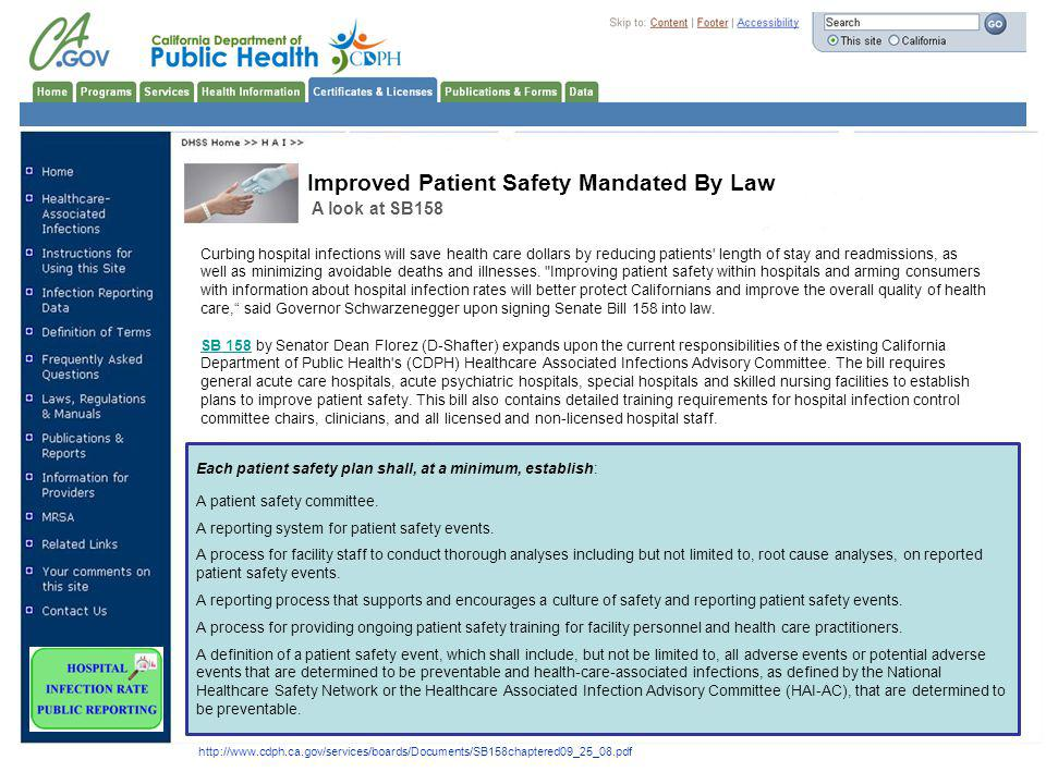 Improved Patient Safety Mandated By Law A look at SB158 http://www.cdph.ca.gov/services/boards/Documents/SB158chaptered09_25_08.pdf Curbing hospital infections will save health care dollars by reducing patients length of stay and readmissions, as well as minimizing avoidable deaths and illnesses.