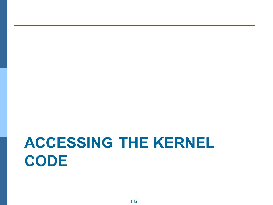 1.12 ACCESSING THE KERNEL CODE