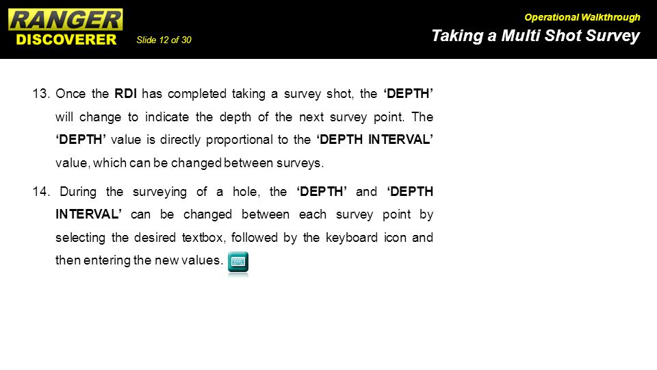 Slide 12 of 30 Taking a Multi Shot Survey Operational Walkthrough 13. Once the RDI has completed taking a survey shot, the DEPTH will change to indica