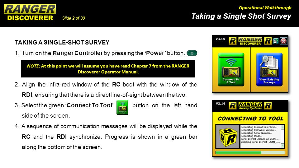 Slide 2 of 30 Taking a Single Shot Survey Operational Walkthrough TAKING A SINGLE-SHOT SURVEY 1.Turn on the Ranger Controller by pressing the Power button.