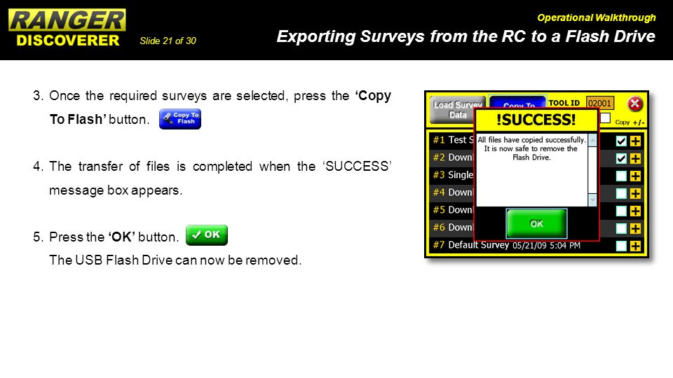 Slide 21 of 30 Exporting Surveys from the RC to a Flash Drive Operational Walkthrough 3.Once the required surveys are selected, press the Copy To Flas
