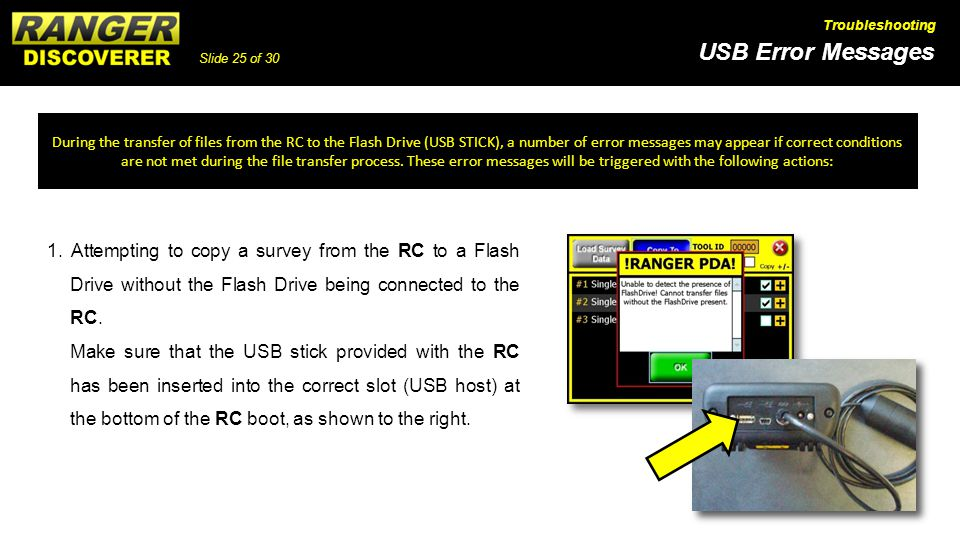 Slide 25 of 30 USB Error Messages Troubleshooting 1. Attempting to copy a survey from the RC to a Flash Drive without the Flash Drive being connected