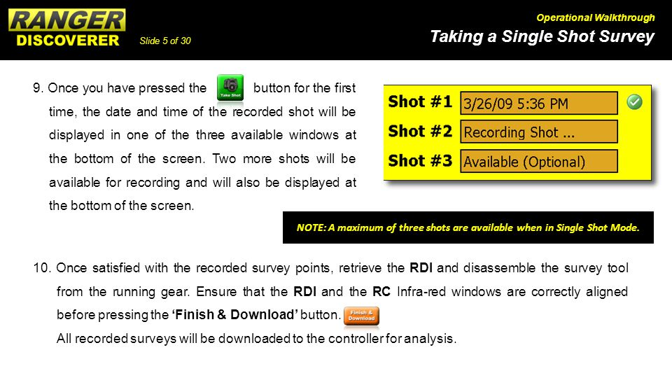 Slide 5 of 30 Taking a Single Shot Survey Operational Walkthrough 9. Once you have pressed the button for the first time, the date and time of the rec