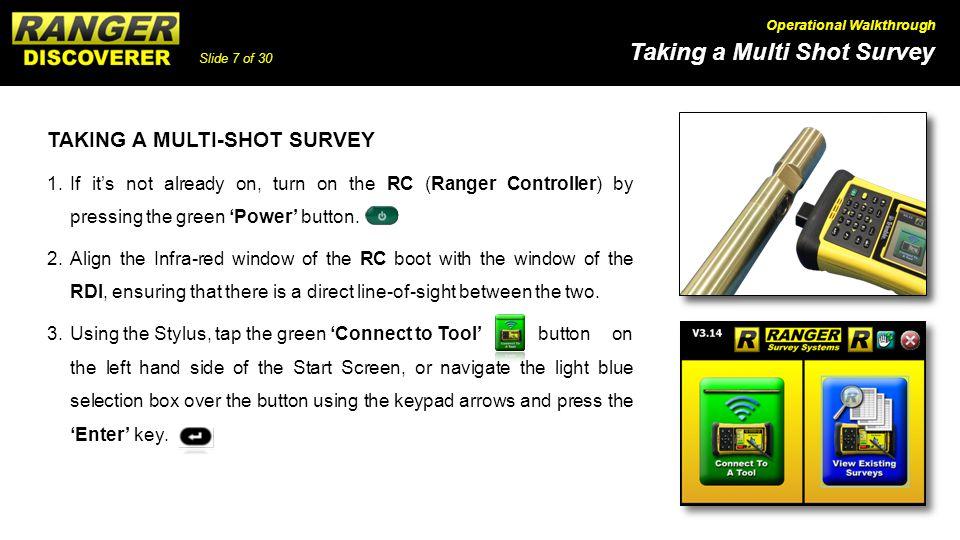 Slide 7 of 30 Taking a Multi Shot Survey Operational Walkthrough TAKING A MULTI-SHOT SURVEY 1.If its not already on, turn on the RC (Ranger Controller