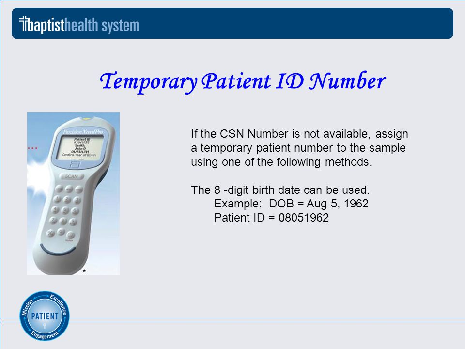 Temporary Patient ID Number If the CSN Number is not available, assign a temporary patient number to the sample using one of the following methods.