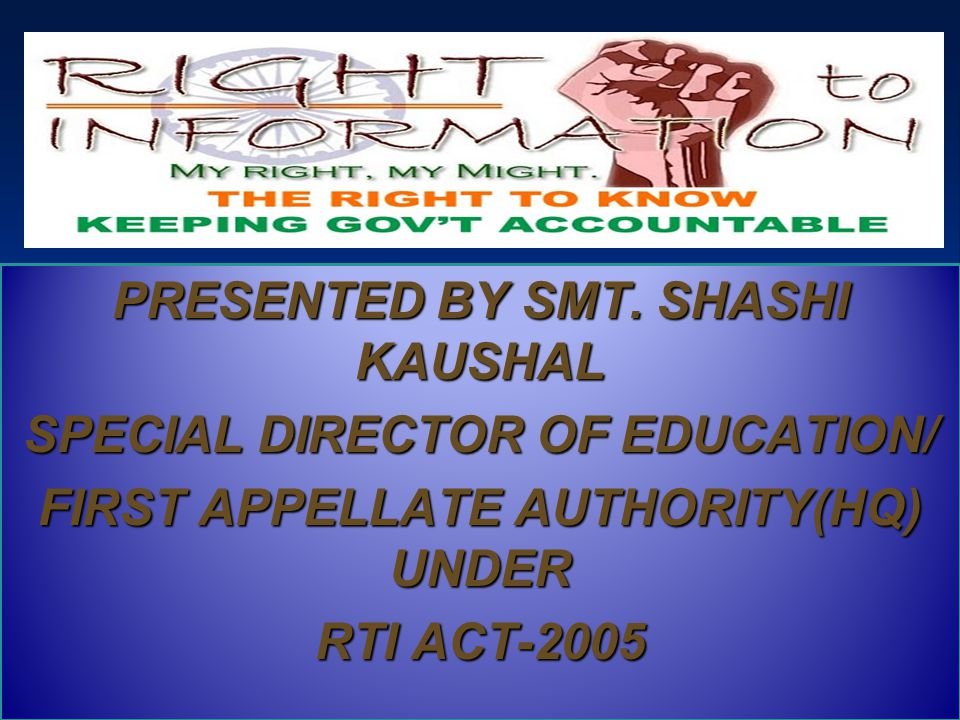 PRESENTED BY SMT. SHASHI KAUSHAL SPECIAL DIRECTOR OF EDUCATION/ FIRST APPELLATE AUTHORITY(HQ) UNDER RTI ACT-2005
