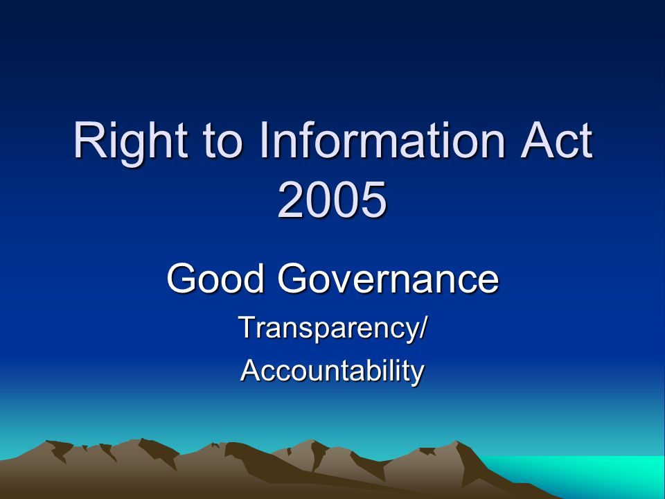 Right to Information Act 2005 Good Governance Transparency/Accountability
