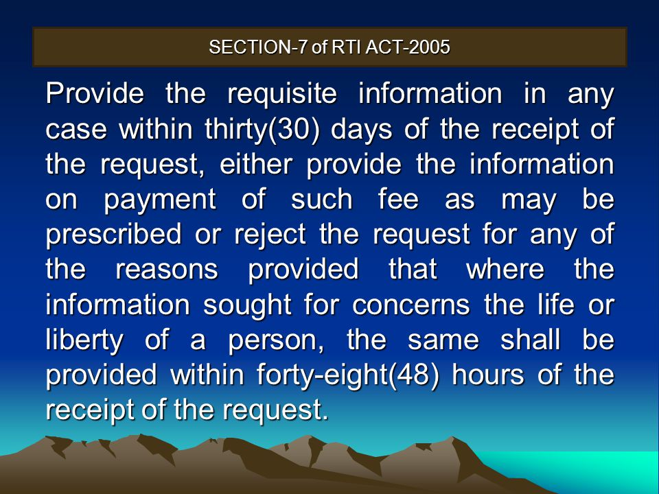 SECTION-7 of RTI ACT-2005 Provide the requisite information in any case within thirty(30) days of the receipt of the request, either provide the infor