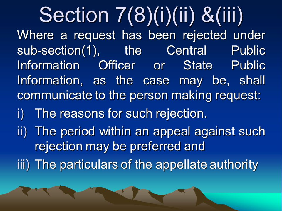 Section 7(8)(i)(ii) &(iii) Where a request has been rejected under sub-section(1), the Central Public Information Officer or State Public Information,