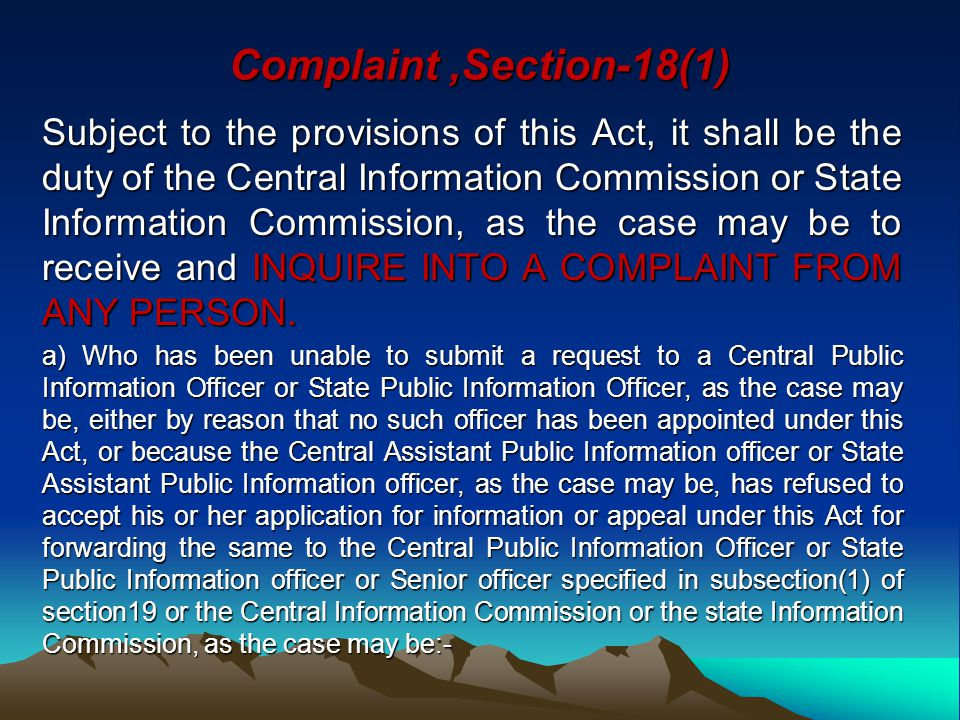 Complaint,Section-18(1) Subject to the provisions of this Act, it shall be the duty of the Central Information Commission or State Information Commiss