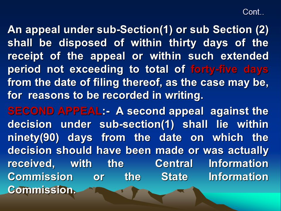 Cont.. An appeal under sub-Section(1) or sub Section (2) shall be disposed of within thirty days of the receipt of the appeal or within such extended