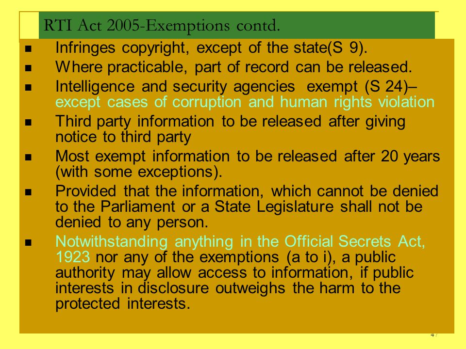 47 RTI Act 2005-Exemptions contd. Infringes copyright, except of the state(S 9). Where practicable, part of record can be released. Intelligence and s