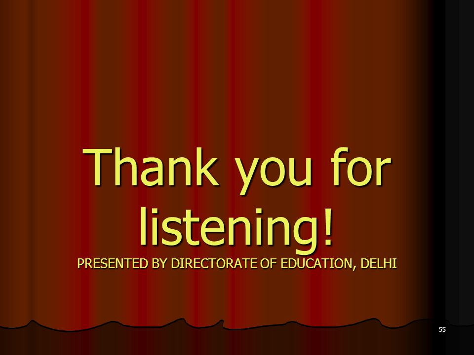 55 Thank you for listening! PRESENTED BY DIRECTORATE OF EDUCATION, DELHI