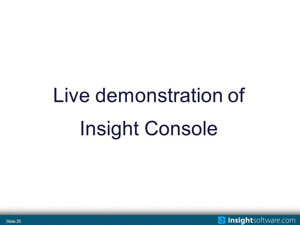 Slide 25 Live demonstration of Insight Console