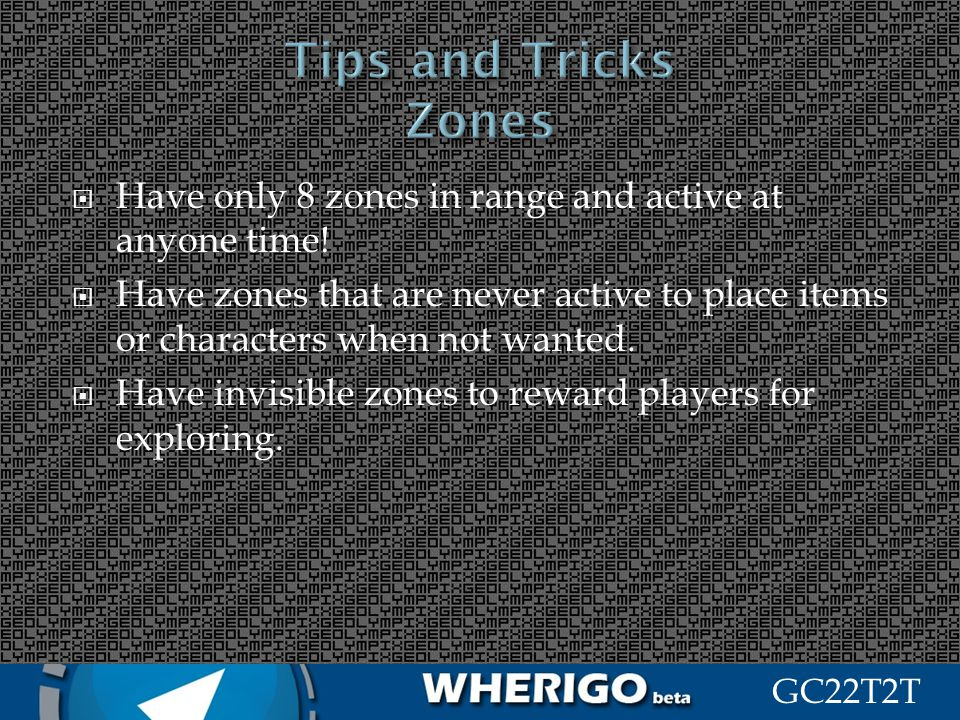 GC22T2T Have only 8 zones in range and active at anyone time! Have zones that are never active to place items or characters when not wanted. Have invi
