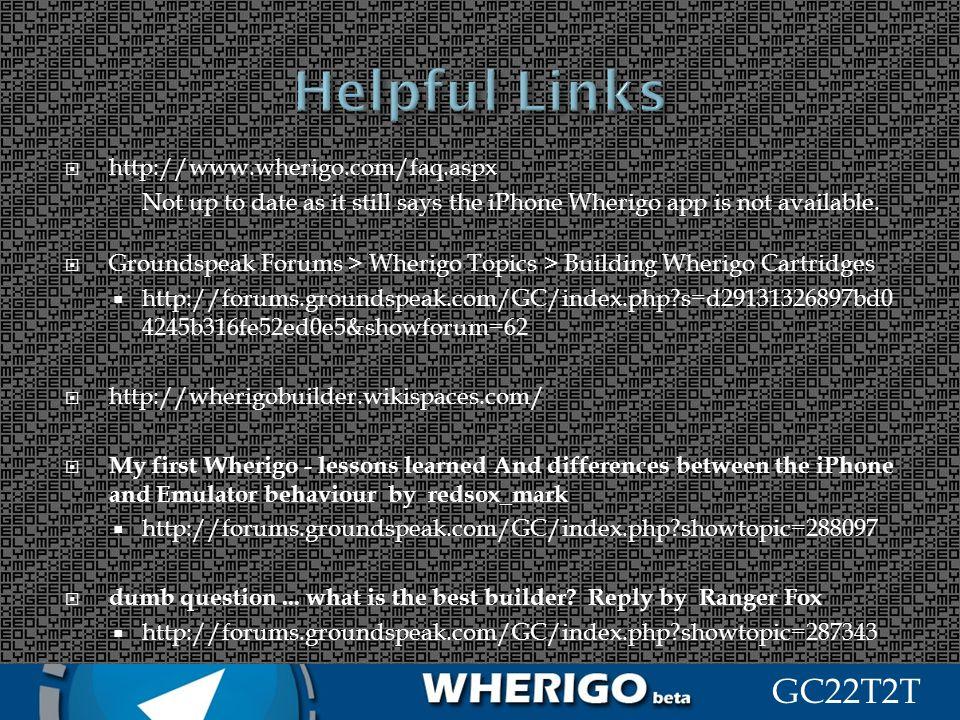 GC22T2T http://www.wherigo.com/faq.aspx Not up to date as it still says the iPhone Wherigo app is not available. Groundspeak Forums > Wherigo Topics >