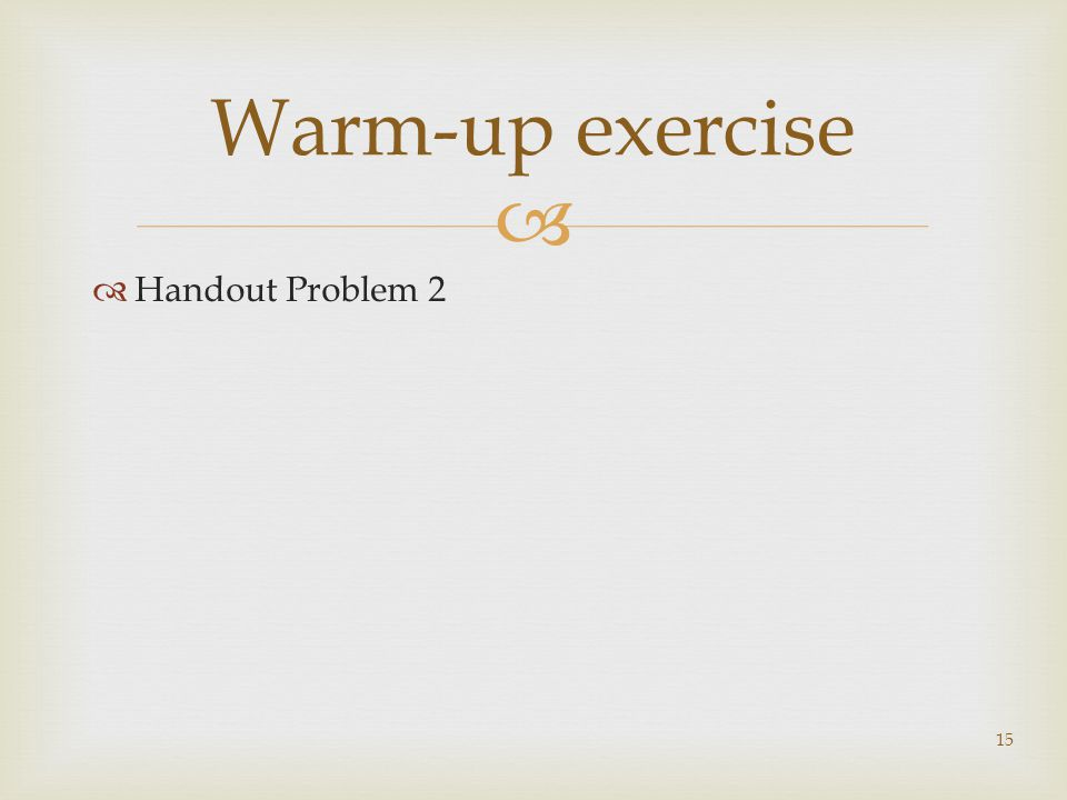 Handout Problem 2 15 Warm-up exercise