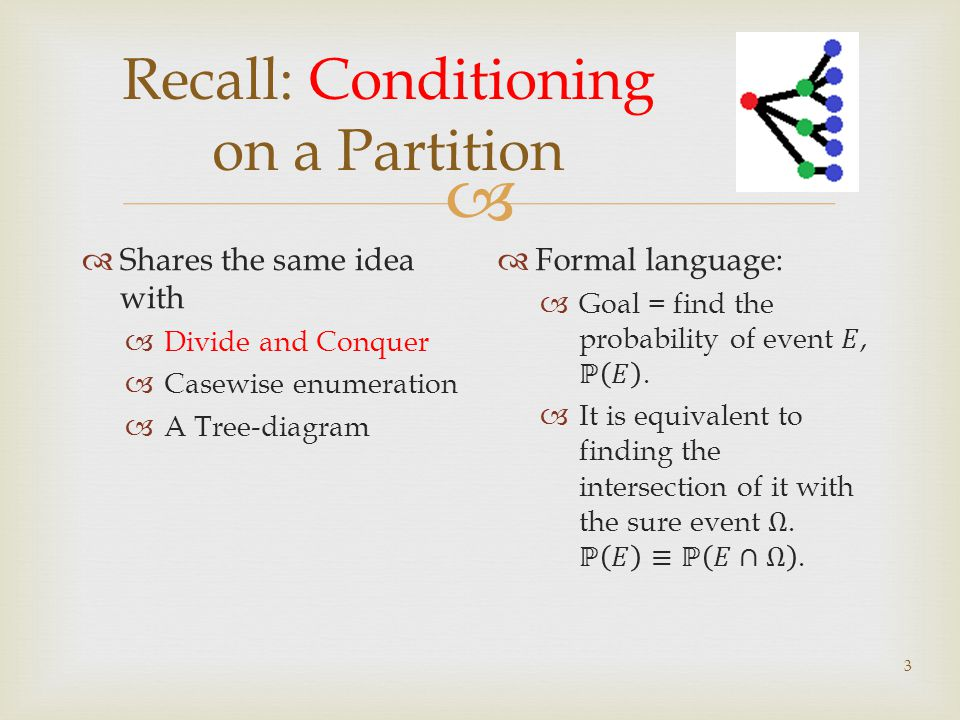 Recall: Conditioning on a Partition Shares the same idea with Divide and Conquer Casewise enumeration A Tree-diagram 3