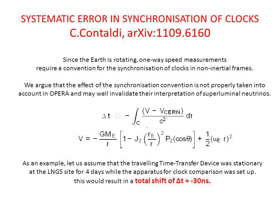 SYSTEMATIC ERROR IN SYNCHRONISATION OF CLOCKS C.Contaldi, arXiv: Since the Earth is rotating, one-way speed measurements require a convention for the synchronisation of clocks in non-inertial frames.