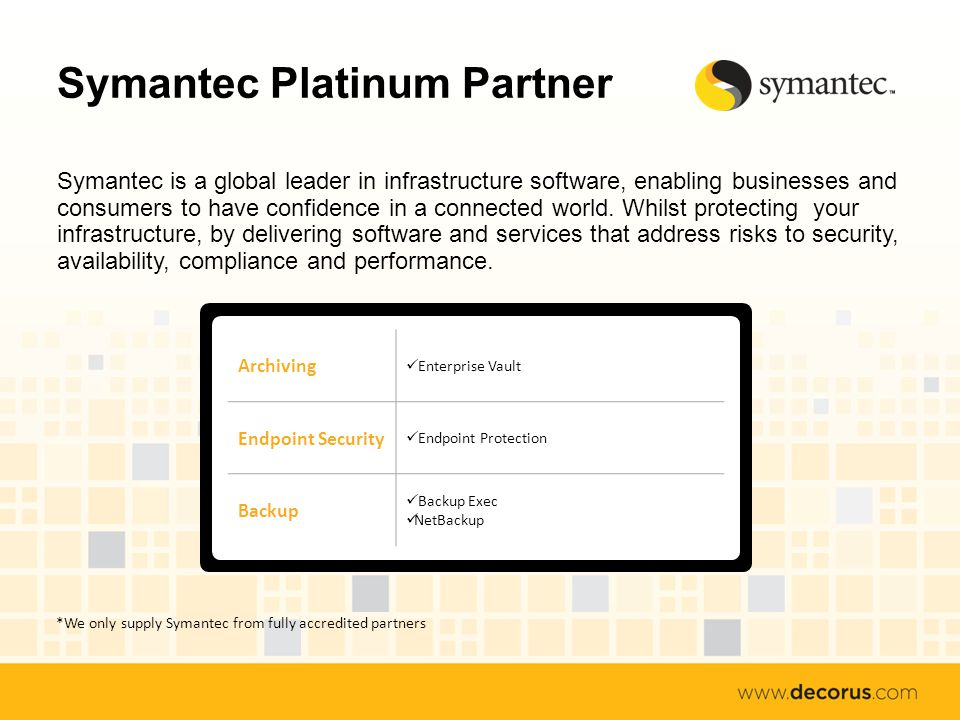 Symantec Platinum Partner Symantec is a global leader in infrastructure software, enabling businesses and consumers to have confidence in a connected world.