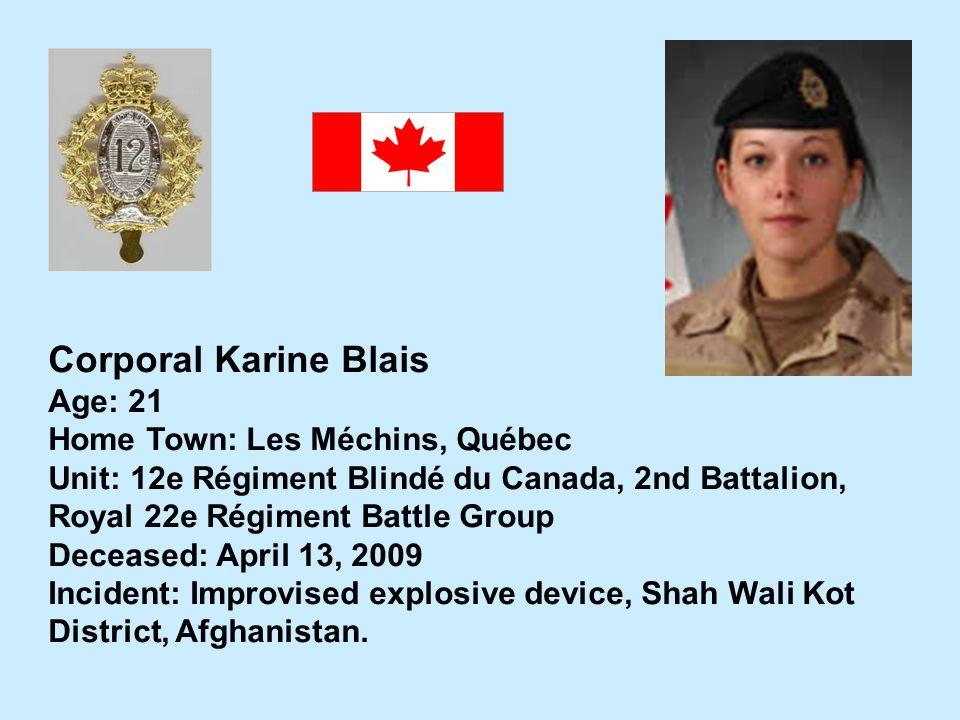 Corporal Karine Blais Age: 21 Home Town: Les Méchins, Québec Unit: 12e Régiment Blindé du Canada, 2nd Battalion, Royal 22e Régiment Battle Group Decea