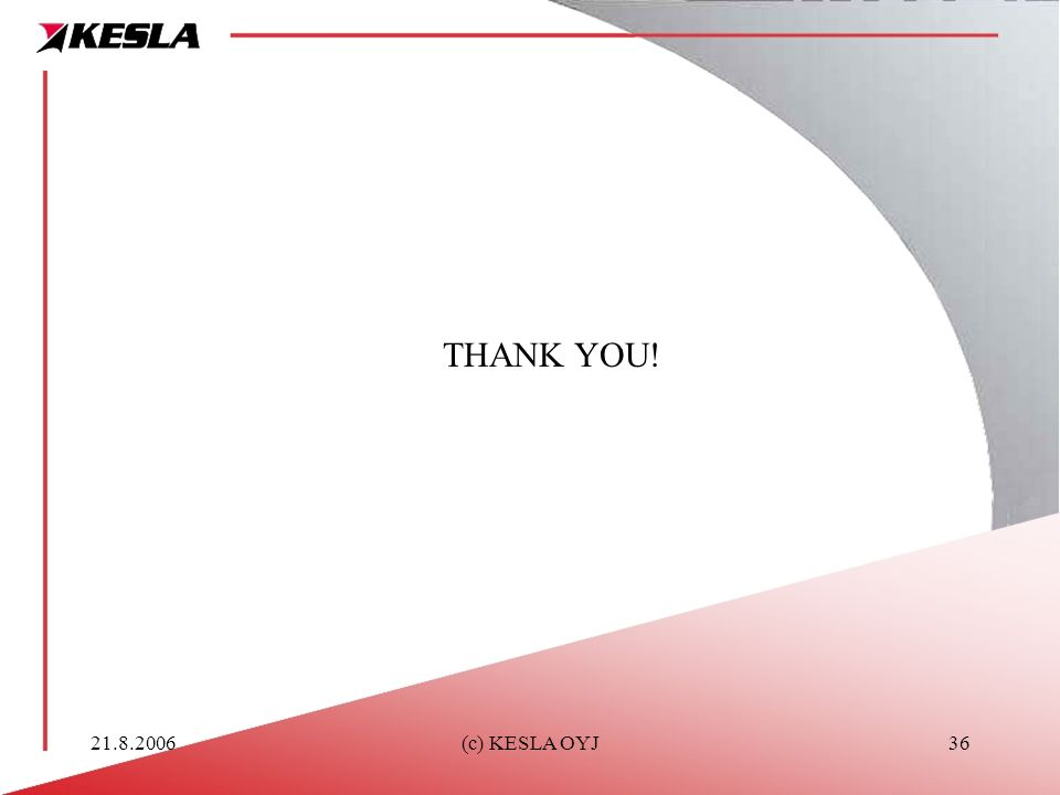 21.8.2006(c) KESLA OYJ36 THANK YOU!