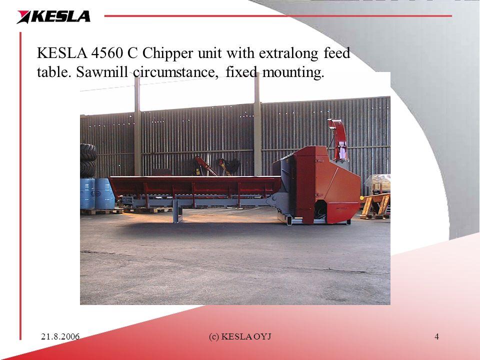 21.8.2006(c) KESLA OYJ4 KESLA 4560 C Chipper unit with extralong feed table.
