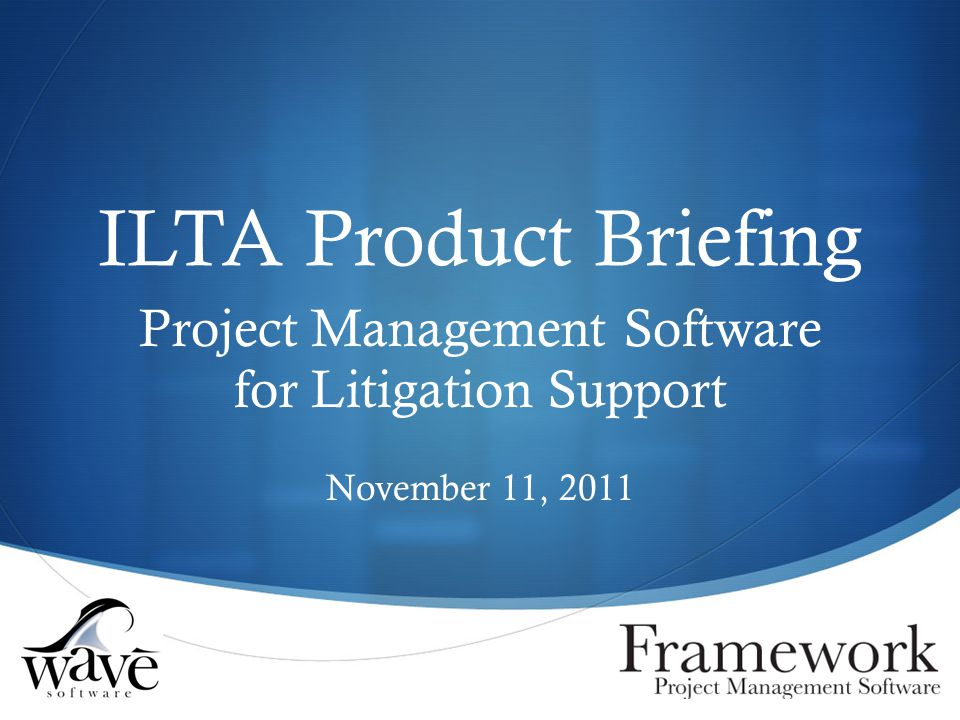ILTA Product Briefing Project Management Software for Litigation Support November 11, 2011