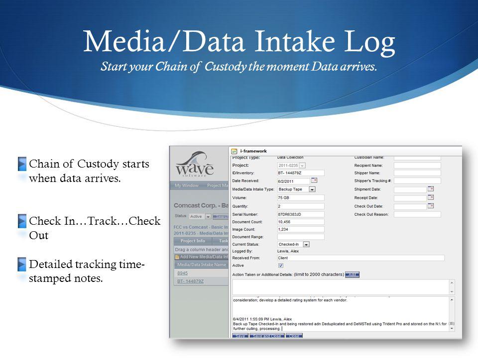 Media/Data Intake Log Start your Chain of Custody the moment Data arrives.