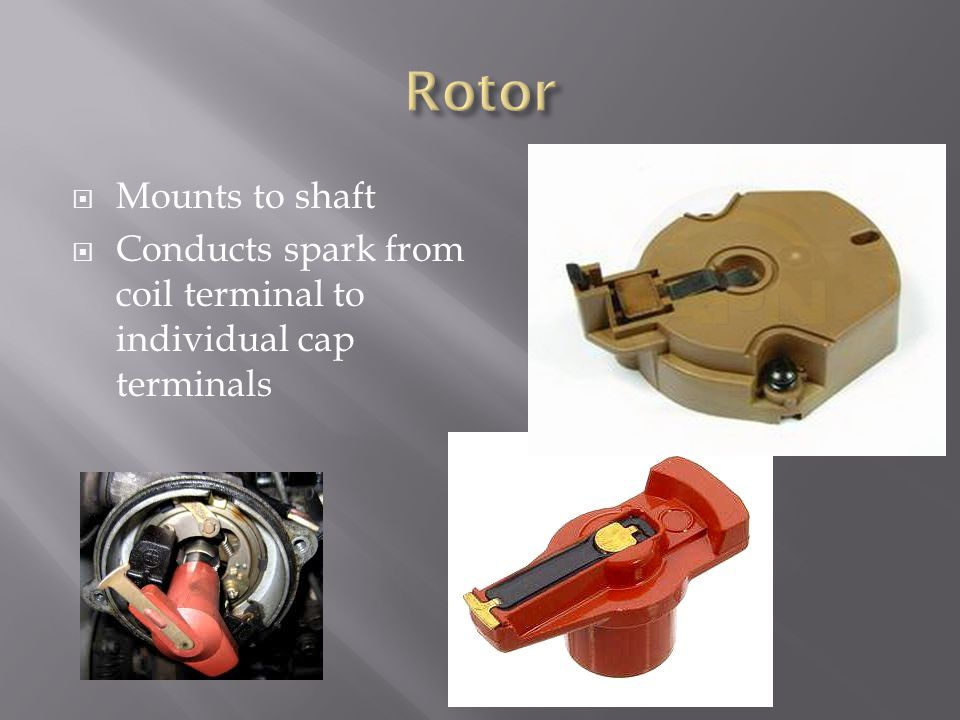 Mounts to shaft Conducts spark from coil terminal to individual cap terminals