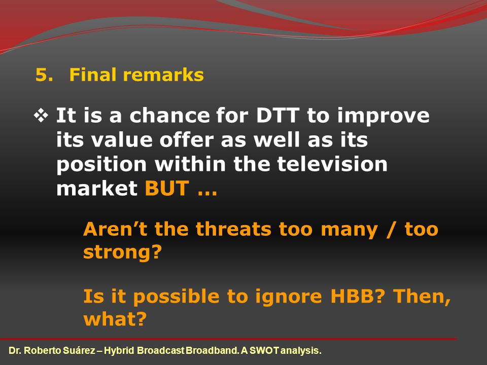 5.Final remarks Dr. Roberto Suárez – Hybrid Broadcast Broadband.