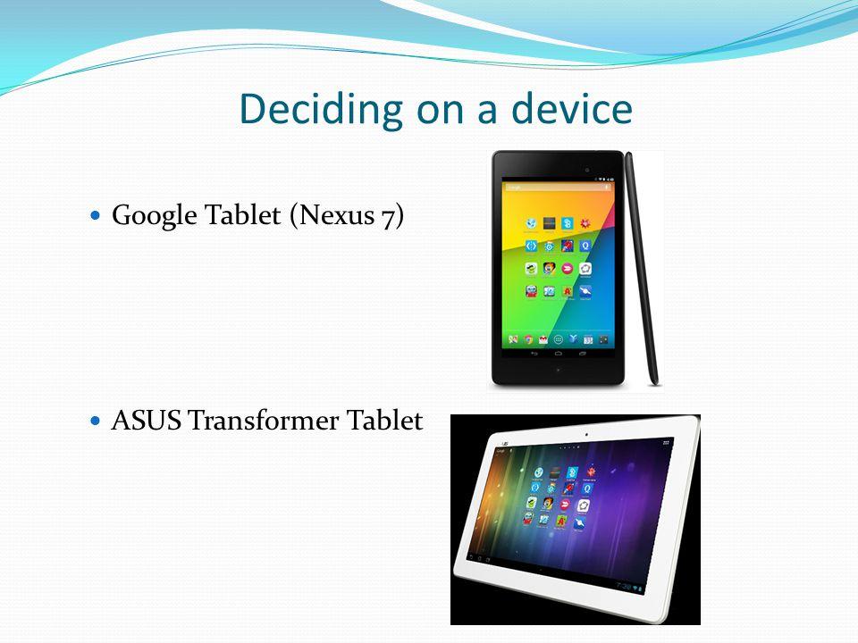 Deciding on a device Google Tablet (Nexus 7) ASUS Transformer Tablet