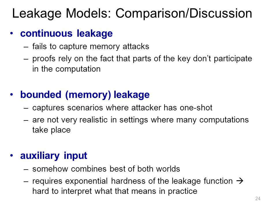 continuous leakage –fails to capture memory attacks –proofs rely on the fact that parts of the key dont participate in the computation bounded (memory