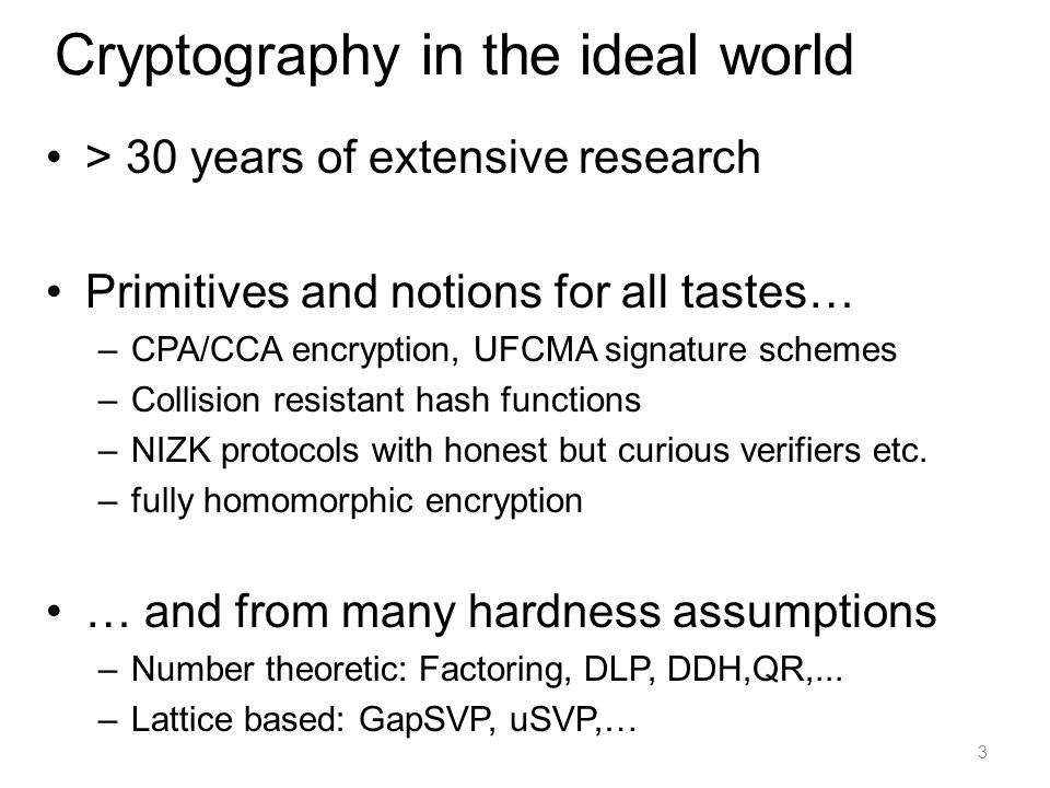Outline Leakage Resilient Cryptography o Modeling Leakage Formally o Continuous Leakage o Bounded (Memory) Leakage o Auxiliary Input o Security Definitions / Overview of techniques o Example 1: LR stream cipher o Example 2: LR password authentication Conclusions o Has the picture changed .