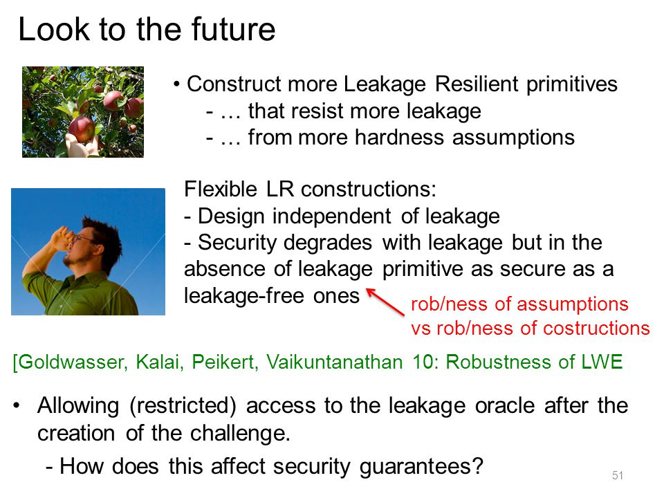 Look to the future 51 Construct more Leakage Resilient primitives - … that resist more leakage - … from more hardness assumptions Flexible LR construc