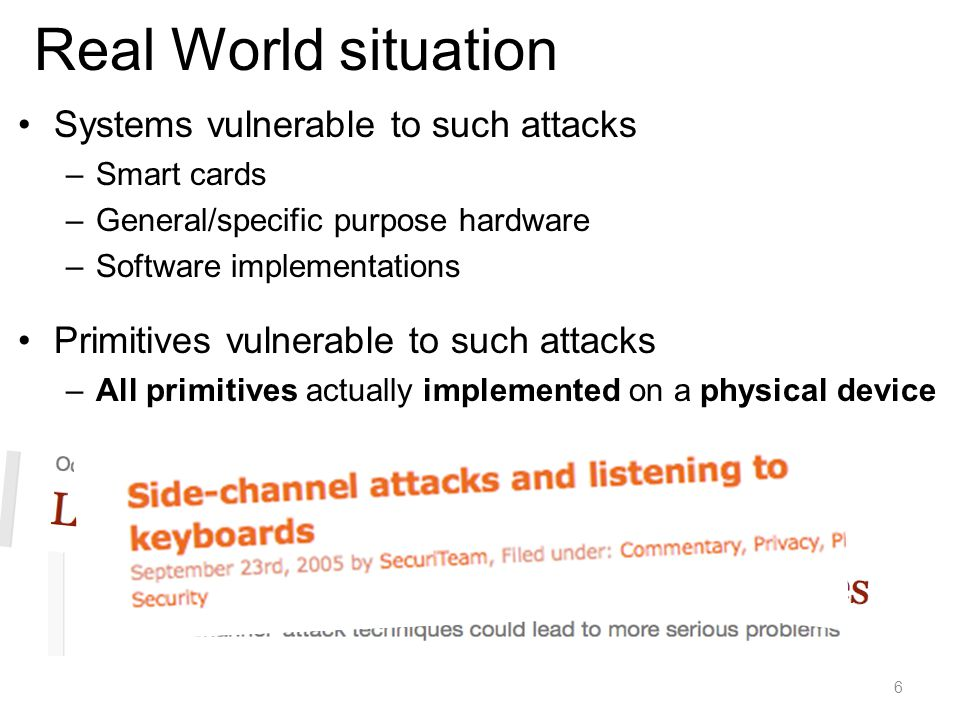 Approach: It is impossible to –prevent side-channel attacks –predict all possible ways side-channel information can be collected by an attacker 17 Leakage-Resilient Cryptography (LRC) Face the truth: Devices are not black-boxes No restriction on how the adversary obtains side- channel information only on what information he can obtain.