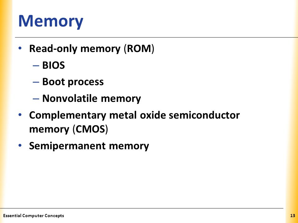 XP Memory Read-only memory (ROM) – BIOS – Boot process – Nonvolatile memory Complementary metal oxide semiconductor memory (CMOS) Semipermanent memory