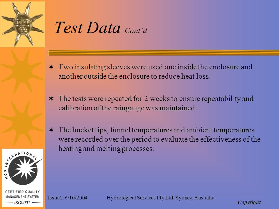 Issue1: 6/10/2004Hydrological Services Pty Ltd, Sydney, Australia Test Data Contd Two insulating sleeves were used one inside the enclosure and another outside the enclosure to reduce heat loss.