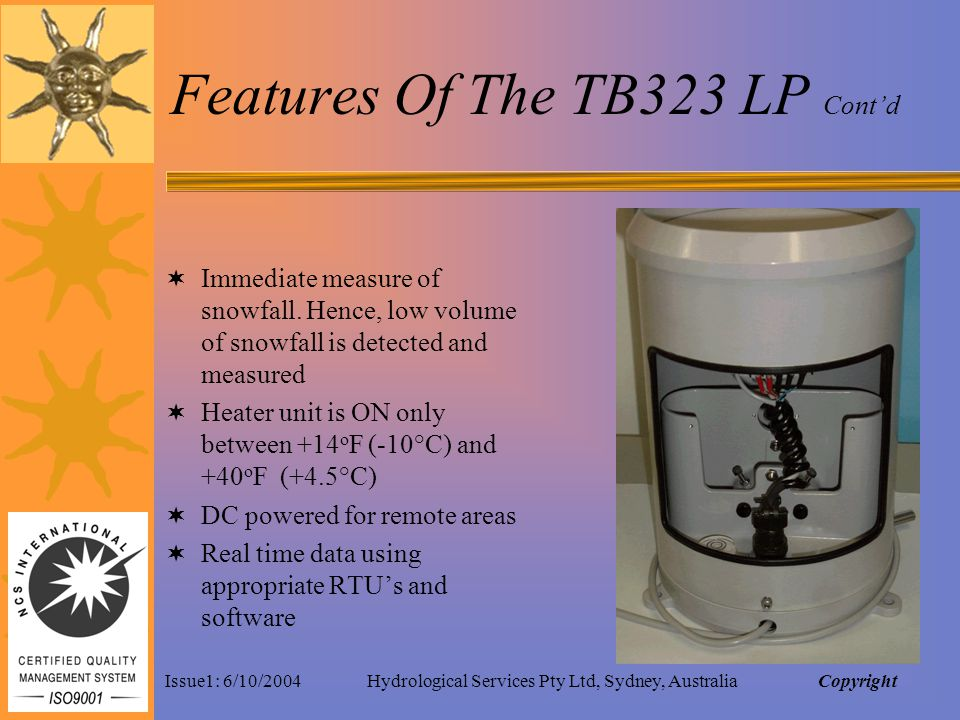 Issue1: 6/10/2004Hydrological Services Pty Ltd, Sydney, Australia Features Of The TB323 LP Contd Immediate measure of snowfall.